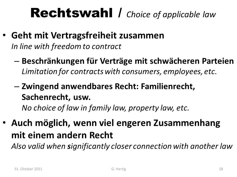 Rechtswahl / Choice of applicable law Geht mit Vertragsfreiheit zusammen In line with freedom to contract – Beschränkungen für Verträge mit schwächere