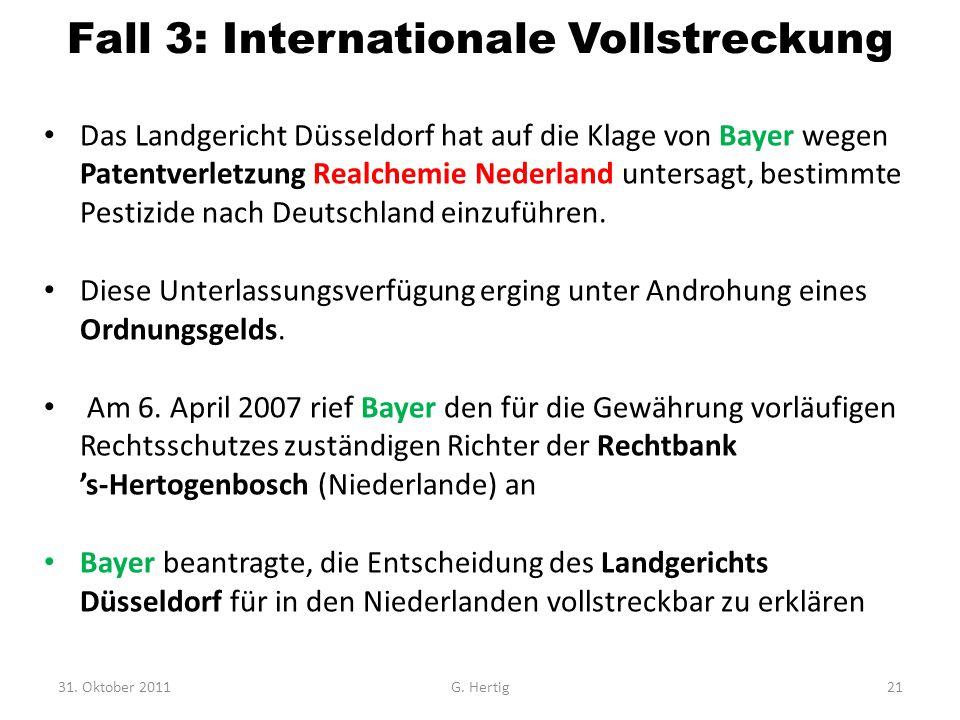 Fall 3: Internationale Vollstreckung Das Landgericht Düsseldorf hat auf die Klage von Bayer wegen Patentverletzung Realchemie Nederland untersagt, bes