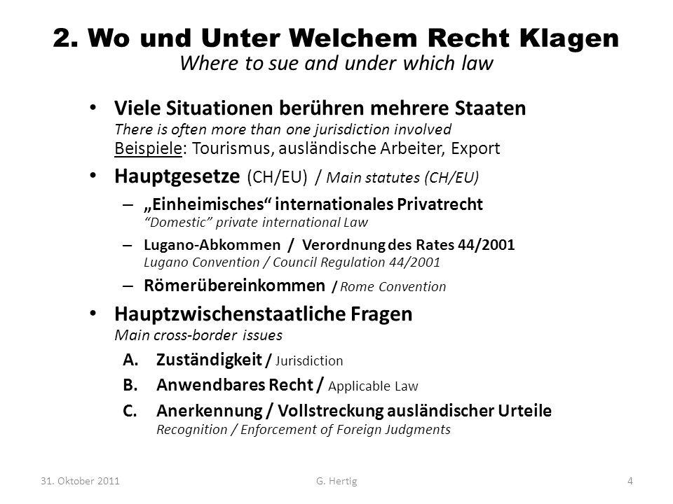 2. Wo und Unter Welchem Recht Klagen Where to sue and under which law Viele Situationen berühren mehrere Staaten There is often more than one jurisdic