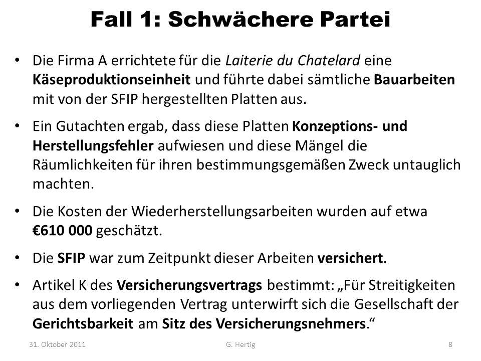 Fall 1: Schwächere Partei Die Firma A errichtete für die Laiterie du Chatelard eine Käseproduktionseinheit und führte dabei sämtliche Bauarbeiten mit