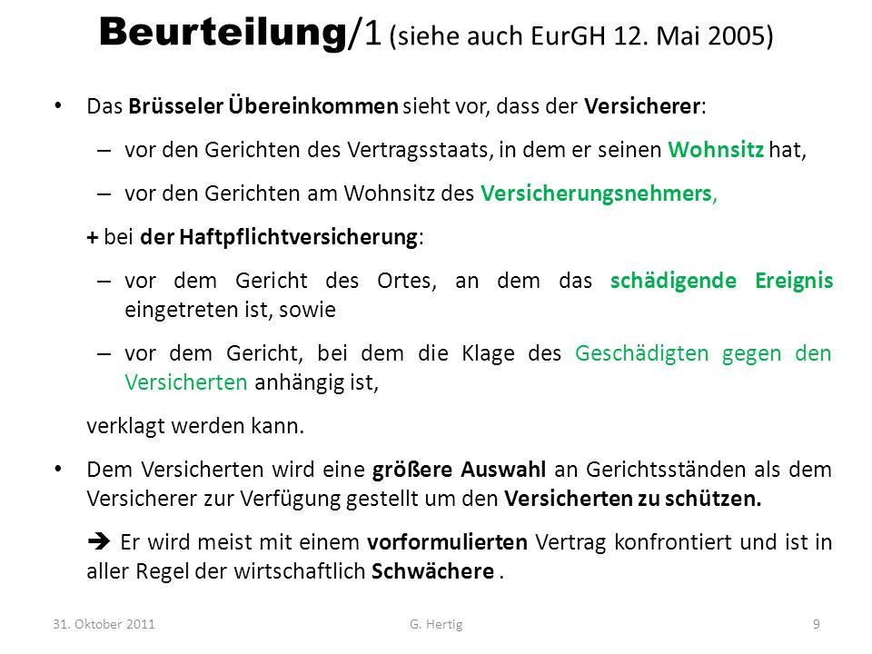 Beurteilung /1 (siehe auch EurGH 12. Mai 2005) Das Brüsseler Übereinkommen sieht vor, dass der Versicherer: – vor den Gerichten des Vertragsstaats, in