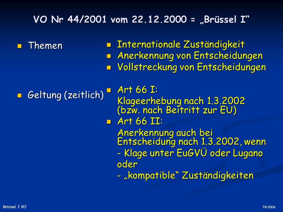 Sachlicher Anwendungsbereich (Art 1) Art 1 I: Art 1 I: Zivil- und Handelssachen Art 1 II: Art 1 II: ausdrückliche Ausnahmen EU-autonome Auslegung Gerichtsbarkeit nicht maßgeblich (zB Adhäsionsverfahren) Nicht: Behörde, die hoheitlich handelt Nicht: Steuer und Zoll Personenstand, Erbrecht, Güterrecht Konkurs Soziale Sicherheit Schiedsgerichtsbarkeit TR 2006 Brüssel I VO