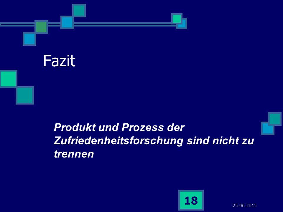 25.06.2015 18 Fazit Produkt und Prozess der Zufriedenheitsforschung sind nicht zu trennen