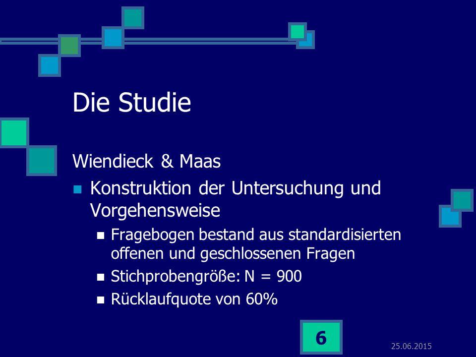 25.06.2015 6 Die Studie Wiendieck & Maas Konstruktion der Untersuchung und Vorgehensweise Fragebogen bestand aus standardisierten offenen und geschlossenen Fragen Stichprobengröße: N = 900 Rücklaufquote von 60%