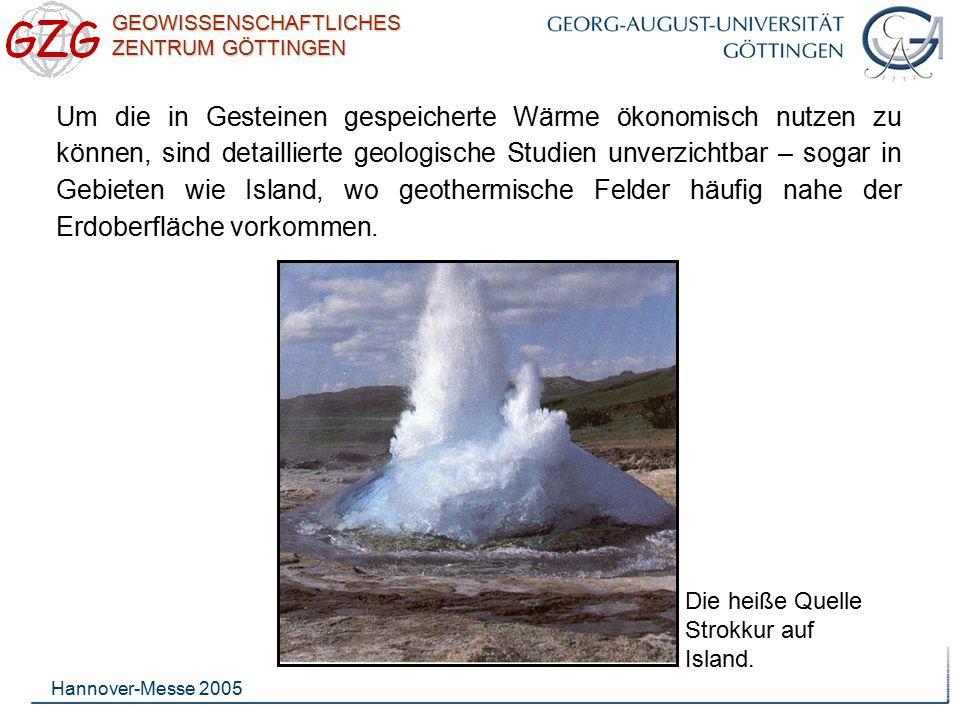 GEOWISSENSCHAFTLICHES ZENTRUM GÖTTINGEN Hannover-Messe 2005 Für geothermische Energie- gewinnung werden benötigt: ein Bohrloch für das Verpressen kalten Wassers, ein stimuliertes, bruchkontrolliertes Reservoir, ein Bohrloch zur Förderung heißen Wassers und ein Kraftwerk.