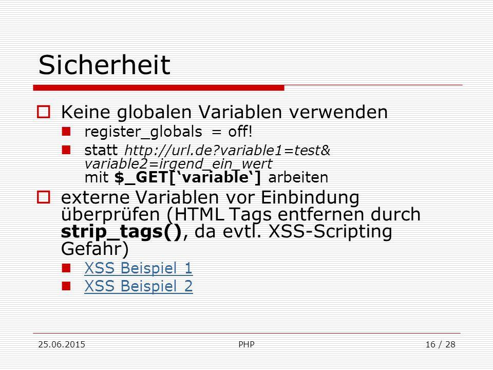25.06.2015PHP16 / 28 Sicherheit  Keine globalen Variablen verwenden register_globals = off.