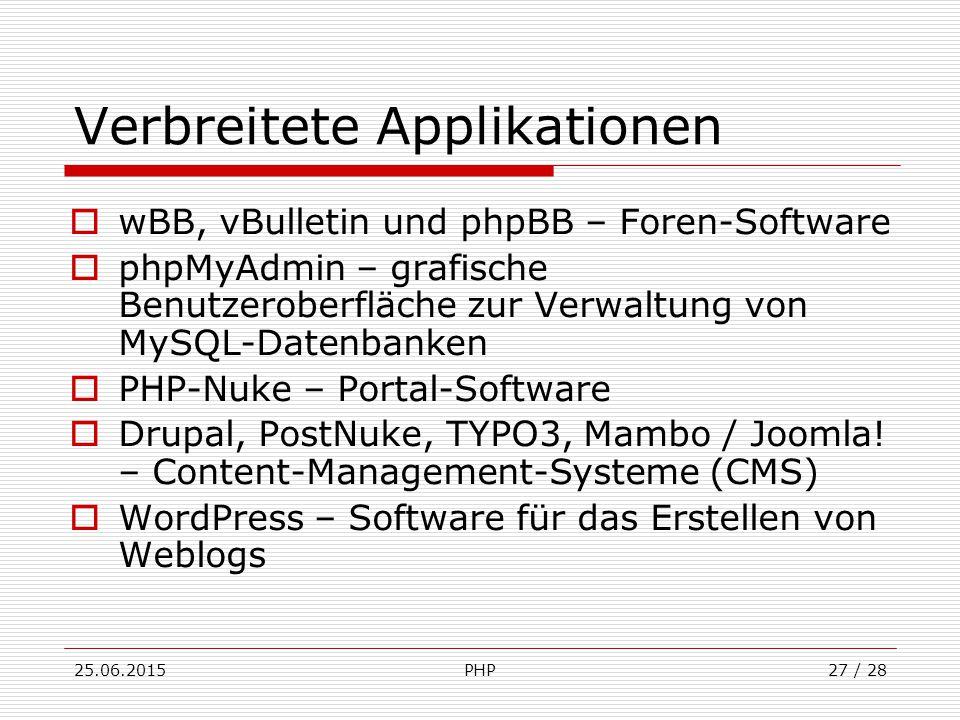25.06.2015PHP27 / 28 Verbreitete Applikationen  wBB, vBulletin und phpBB – Foren-Software  phpMyAdmin – grafische Benutzeroberfläche zur Verwaltung von MySQL-Datenbanken  PHP-Nuke – Portal-Software  Drupal, PostNuke, TYPO3, Mambo / Joomla.