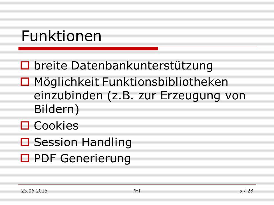25.06.2015PHP5 / 28 Funktionen  breite Datenbankunterstützung  Möglichkeit Funktionsbibliotheken einzubinden (z.B.