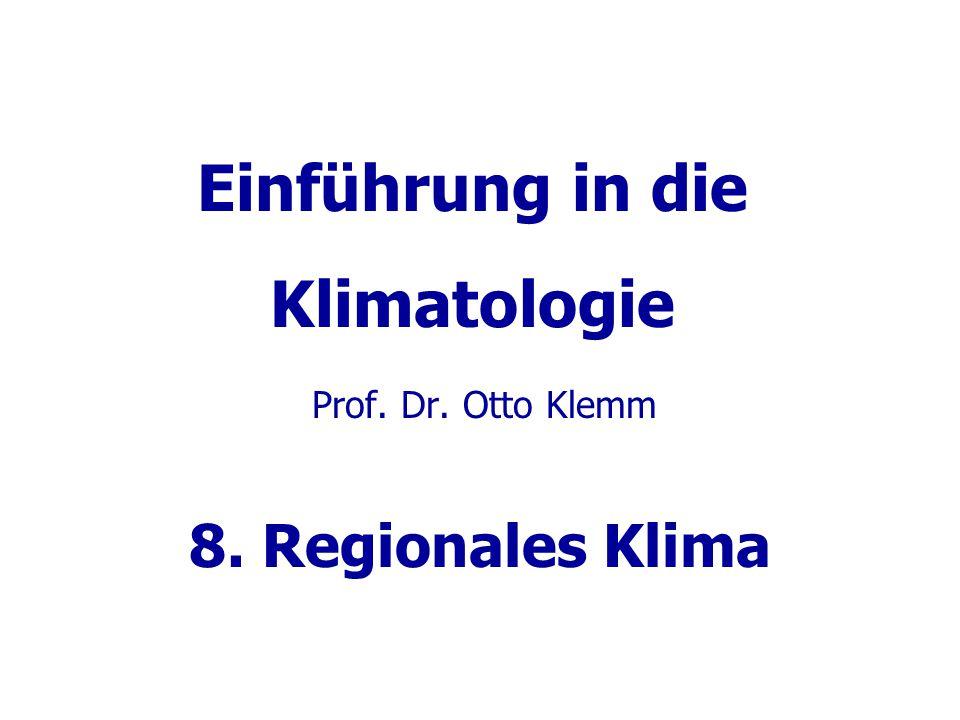 Einführung in die Klimatologie Prof. Dr. Otto Klemm 8. Regionales Klima