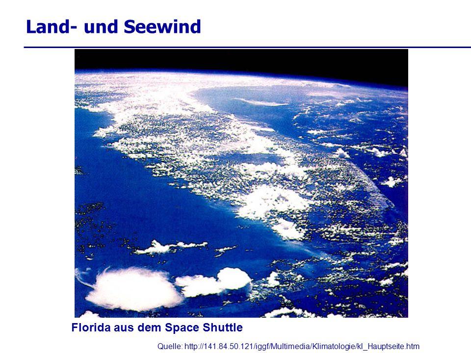 Quelle: http://141.84.50.121/iggf/Multimedia/Klimatologie/kl_Hauptseite.htm Florida aus dem Space Shuttle Land- und Seewind
