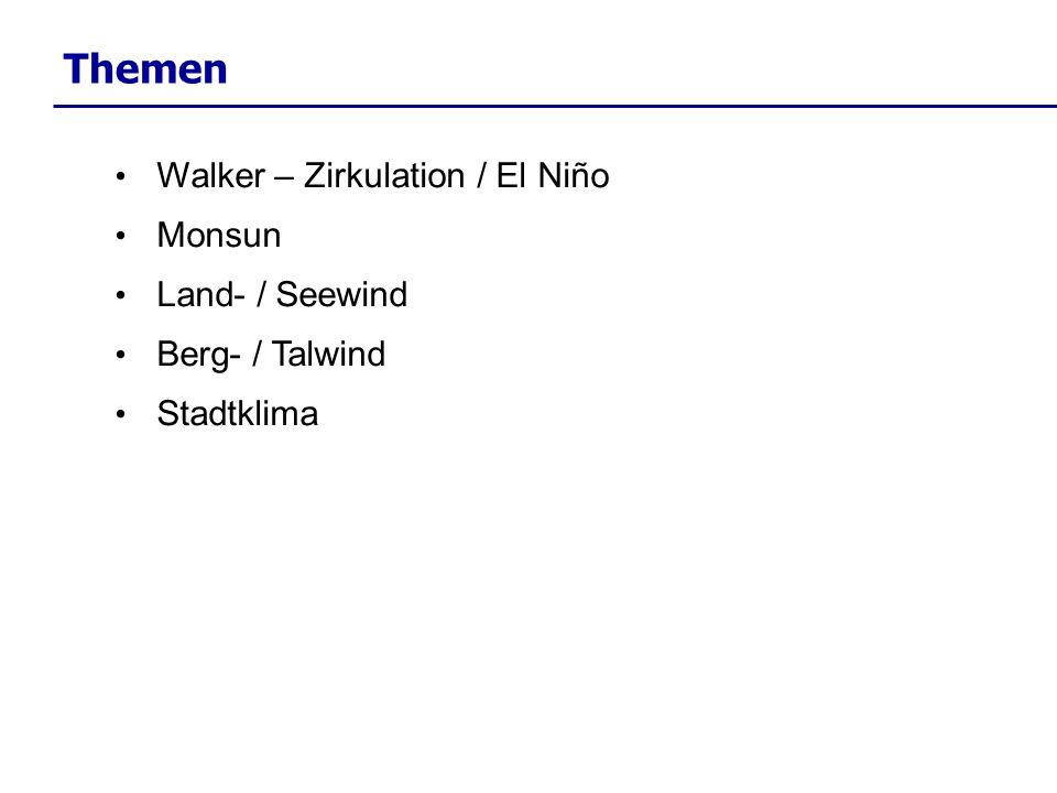 Themen Walker – Zirkulation / El Niño Monsun Land- / Seewind Berg- / Talwind Stadtklima