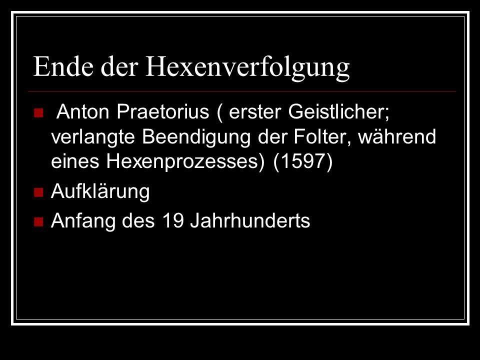 Ende der Hexenverfolgung Anton Praetorius ( erster Geistlicher; verlangte Beendigung der Folter, während eines Hexenprozesses) (1597) Aufklärung Anfan