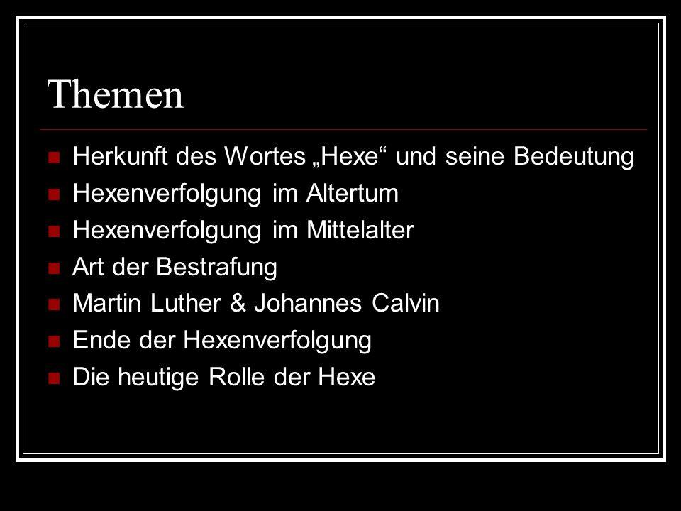 """Themen Herkunft des Wortes """"Hexe"""" und seine Bedeutung Hexenverfolgung im Altertum Hexenverfolgung im Mittelalter Art der Bestrafung Martin Luther & Jo"""