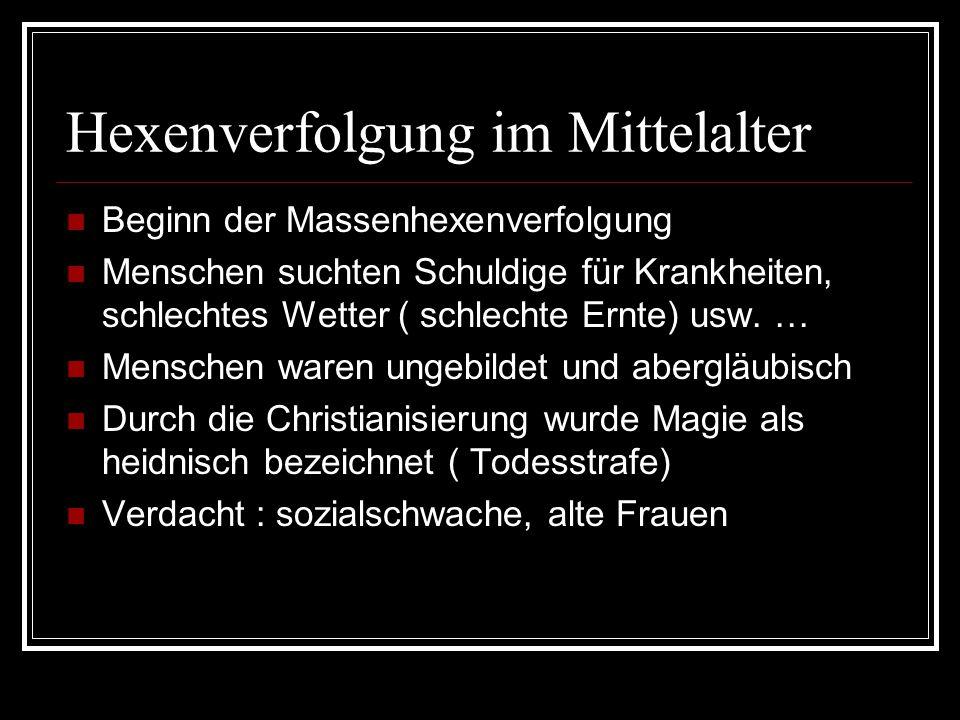 Hexenverfolgung im Mittelalter Beginn der Massenhexenverfolgung Menschen suchten Schuldige für Krankheiten, schlechtes Wetter ( schlechte Ernte) usw.