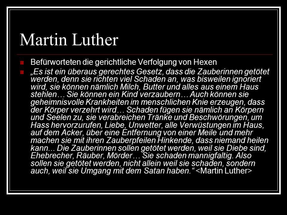 """Martin Luther Befürworteten die gerichtliche Verfolgung von Hexen """"Es ist ein überaus gerechtes Gesetz, dass die Zauberinnen getötet werden, denn sie"""