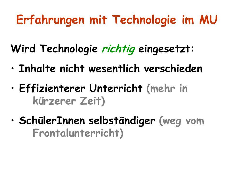 Wird Technologie richtig eingesetzt: Inhalte nicht wesentlich verschieden Effizienterer Unterricht (mehr in kürzerer Zeit) SchülerInnen selbständiger