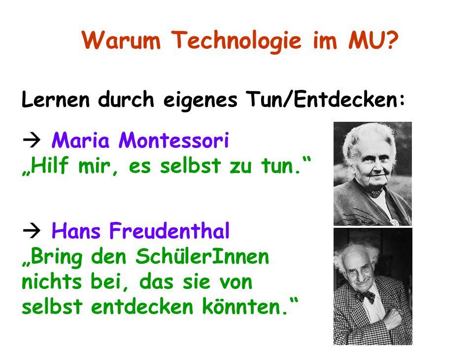 """Lernen durch eigenes Tun/Entdecken:  Maria Montessori """"Hilf mir, es selbst zu tun.""""  Hans Freudenthal """"Bring den SchülerInnen nichts bei, das sie vo"""