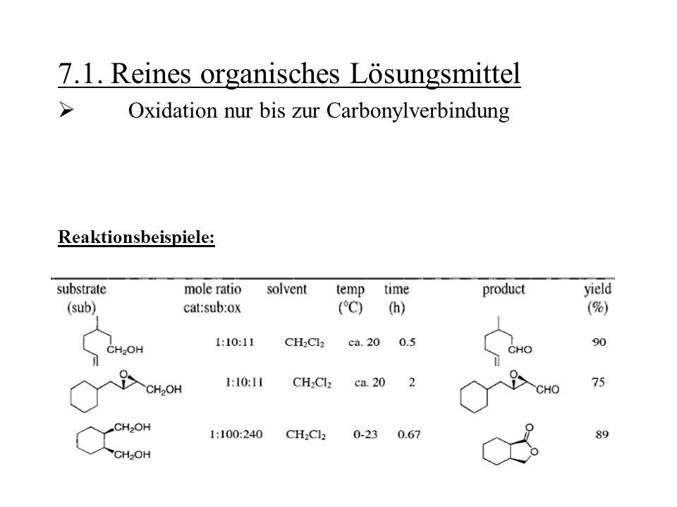 7.1. Reines organisches Lösungsmittel  Oxidation nur bis zur Carbonylverbindung Reaktionsbeispiele: