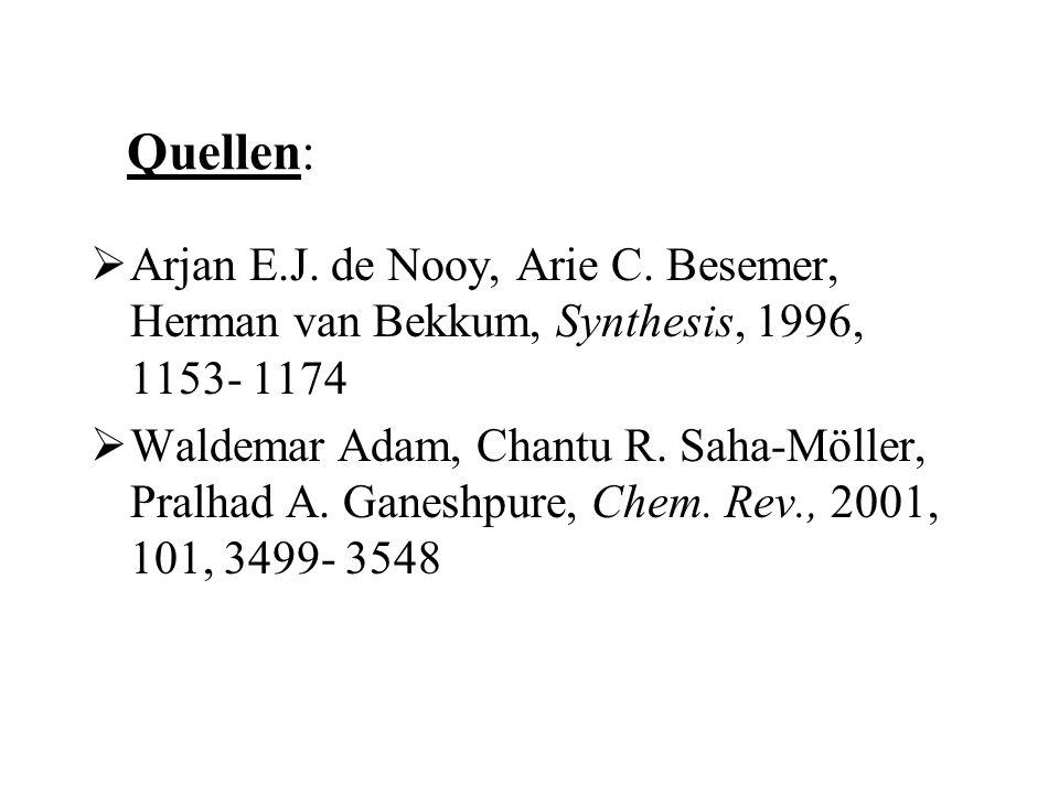 Quellen:  Arjan E.J. de Nooy, Arie C. Besemer, Herman van Bekkum, Synthesis, 1996, 1153- 1174  Waldemar Adam, Chantu R. Saha-Möller, Pralhad A. Gane