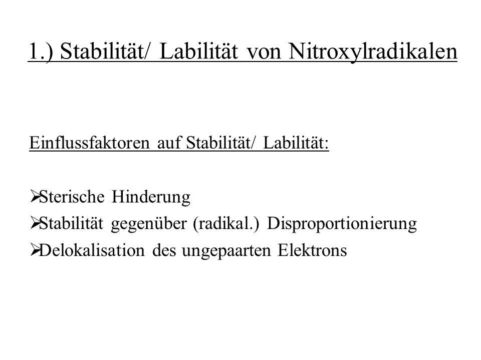 1.) Stabilität/ Labilität von Nitroxylradikalen Einflussfaktoren auf Stabilität/ Labilität:  Sterische Hinderung  Stabilität gegenüber (radikal.) Di