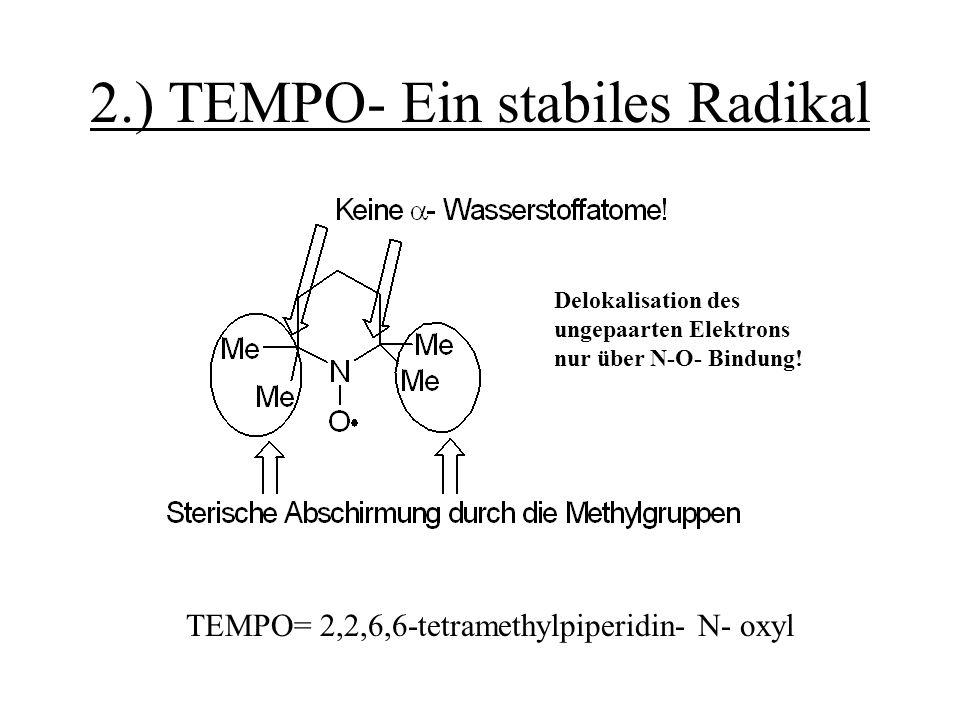 2.) TEMPO- Ein stabiles Radikal TEMPO= 2,2,6,6-tetramethylpiperidin- N- oxyl Delokalisation des ungepaarten Elektrons nur über N-O- Bindung!