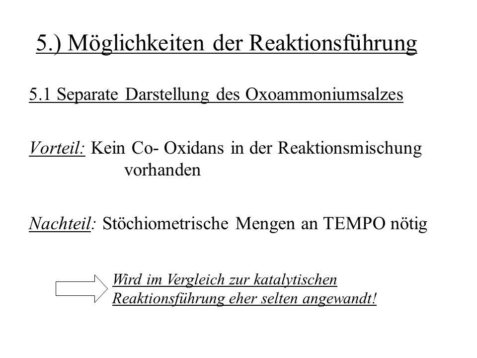 5.) Möglichkeiten der Reaktionsführung 5.1 Separate Darstellung des Oxoammoniumsalzes Vorteil: Kein Co- Oxidans in der Reaktionsmischung vorhanden Nac