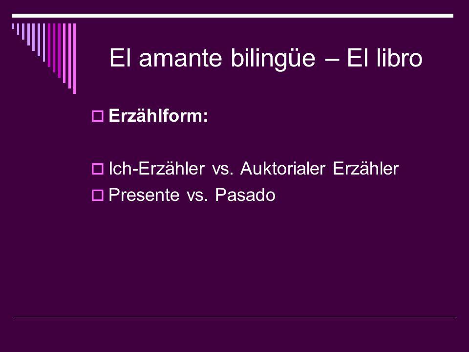 El amante bilingüe – El libro  Erzählform:  Ich-Erzähler vs. Auktorialer Erzähler  Presente vs. Pasado
