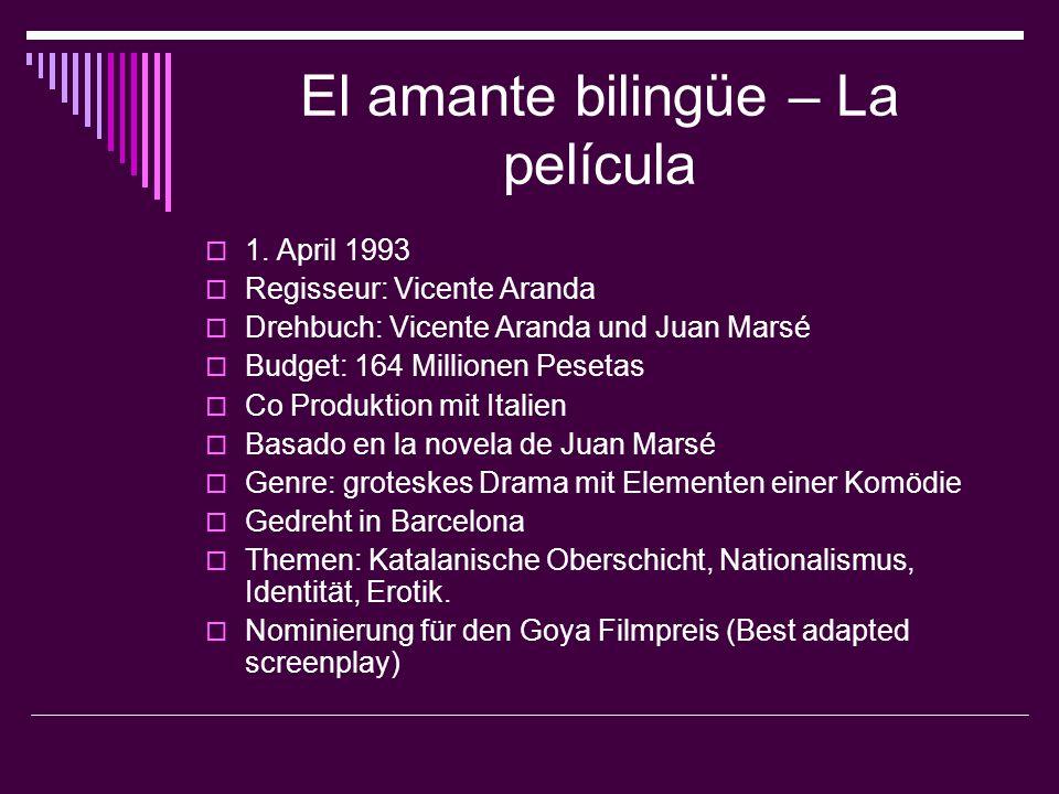 El amante bilingüe – La película  1. April 1993  Regisseur: Vicente Aranda  Drehbuch: Vicente Aranda und Juan Marsé  Budget: 164 Millionen Pesetas