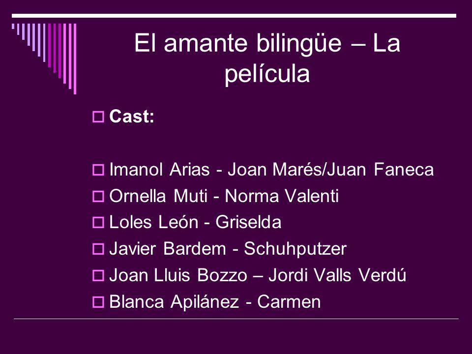 El amante bilingüe – La película  Cast:  Imanol Arias - Joan Marés/Juan Faneca  Ornella Muti - Norma Valenti  Loles León - Griselda  Javier Barde