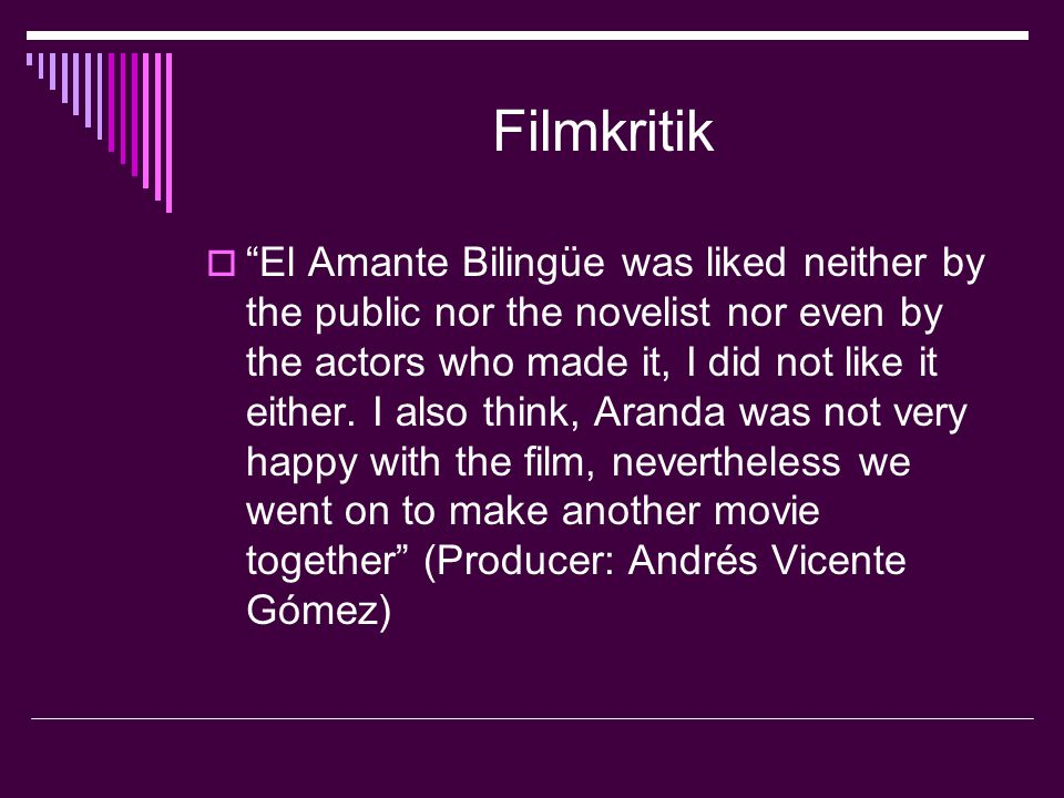Filmkritik  El Amante Bilingüe was liked neither by the public nor the novelist nor even by the actors who made it, I did not like it either.