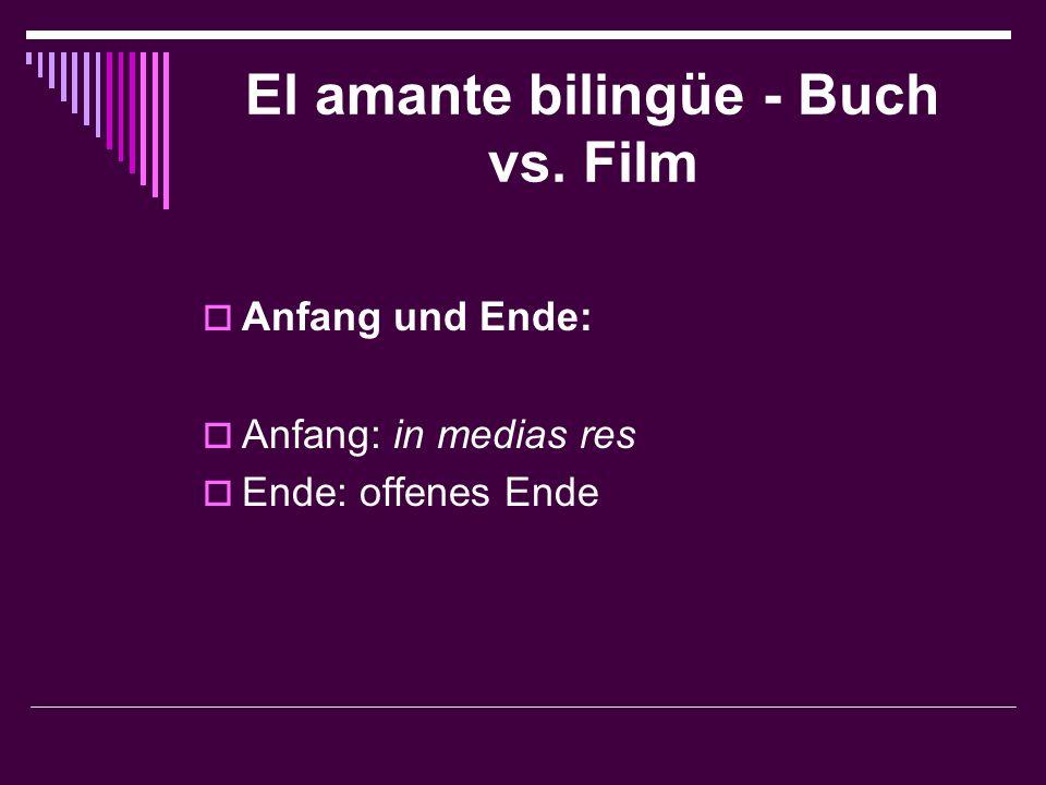 El amante bilingüe - Buch vs. Film  Anfang und Ende:  Anfang: in medias res  Ende: offenes Ende