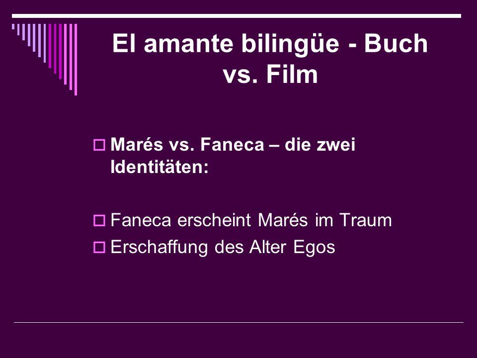El amante bilingüe - Buch vs. Film  Marés vs. Faneca – die zwei Identitäten:  Faneca erscheint Marés im Traum  Erschaffung des Alter Egos