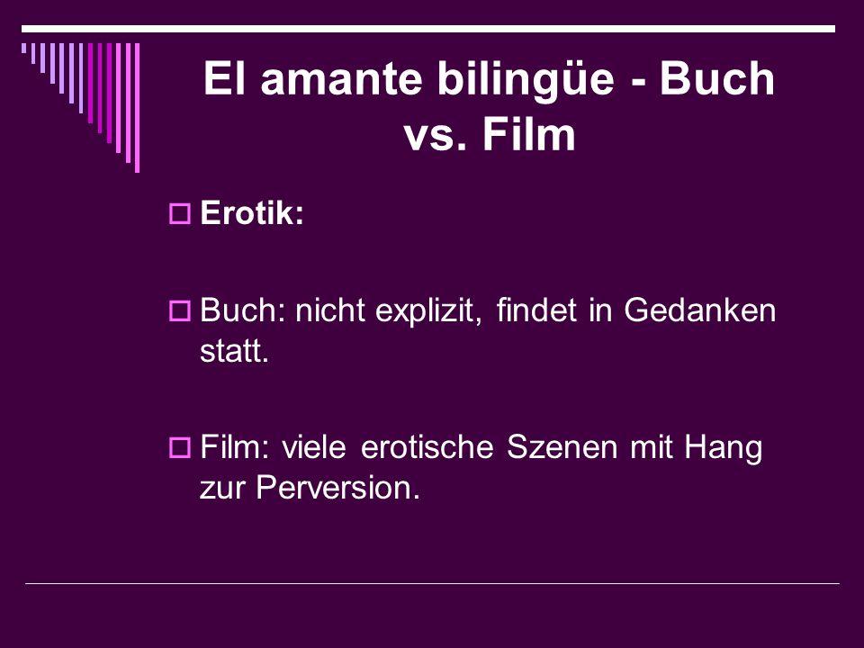 El amante bilingüe - Buch vs. Film  Erotik:  Buch: nicht explizit, findet in Gedanken statt.  Film: viele erotische Szenen mit Hang zur Perversion.