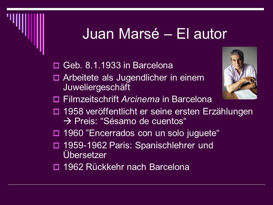 Juan Marsé – El autor  Geb. 8.1.1933 in Barcelona  Arbeitete als Jugendlicher in einem Juweliergeschäft  Filmzeitschrift Arcinema in Barcelona  19