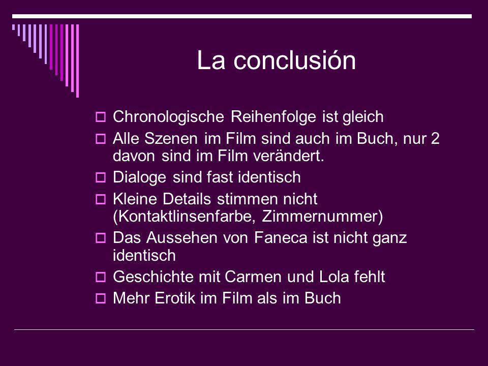 La conclusión  Chronologische Reihenfolge ist gleich  Alle Szenen im Film sind auch im Buch, nur 2 davon sind im Film verändert.  Dialoge sind fast