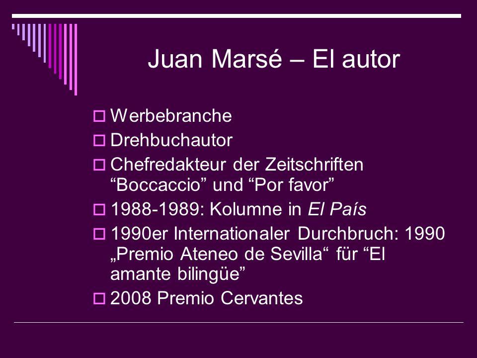"""Juan Marsé – El autor  Werbebranche  Drehbuchautor  Chefredakteur der Zeitschriften Boccaccio und Por favor  1988-1989: Kolumne in El País  1990er Internationaler Durchbruch: 1990 """"Premio Ateneo de Sevilla für El amante bilingüe  2008 Premio Cervantes"""