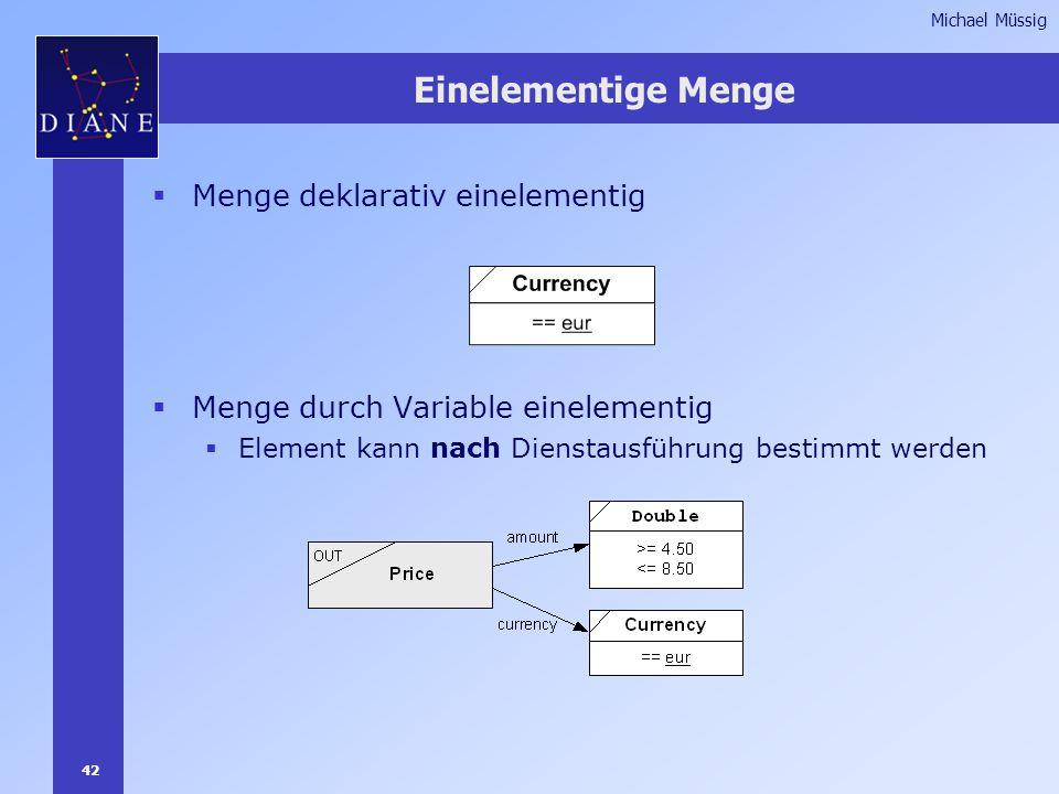42 Michael Müssig Einelementige Menge  Menge deklarativ einelementig  Menge durch Variable einelementig  Element kann nach Dienstausführung bestimmt werden