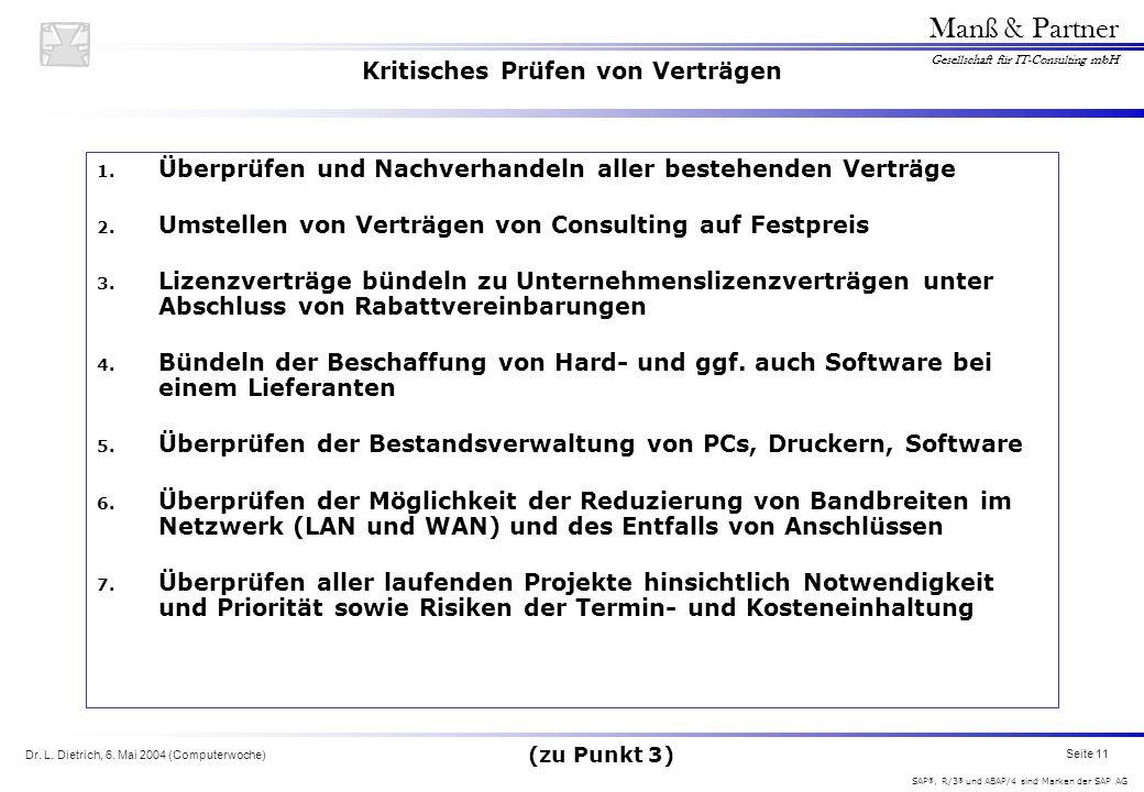 Dr. L. Dietrich, 6. Mai 2004 (Computerwoche) Seite 11 Manß & Partner Gesellschaft für IT-Consulting mbH SAP ®, R/3 ® und ABAP/4 sind Marken der SAP AG