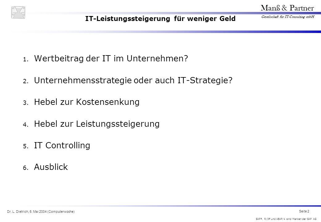 Dr. L. Dietrich, 6. Mai 2004 (Computerwoche) Seite 2 Manß & Partner Gesellschaft für IT-Consulting mbH SAP ®, R/3 ® und ABAP/4 sind Marken der SAP AG