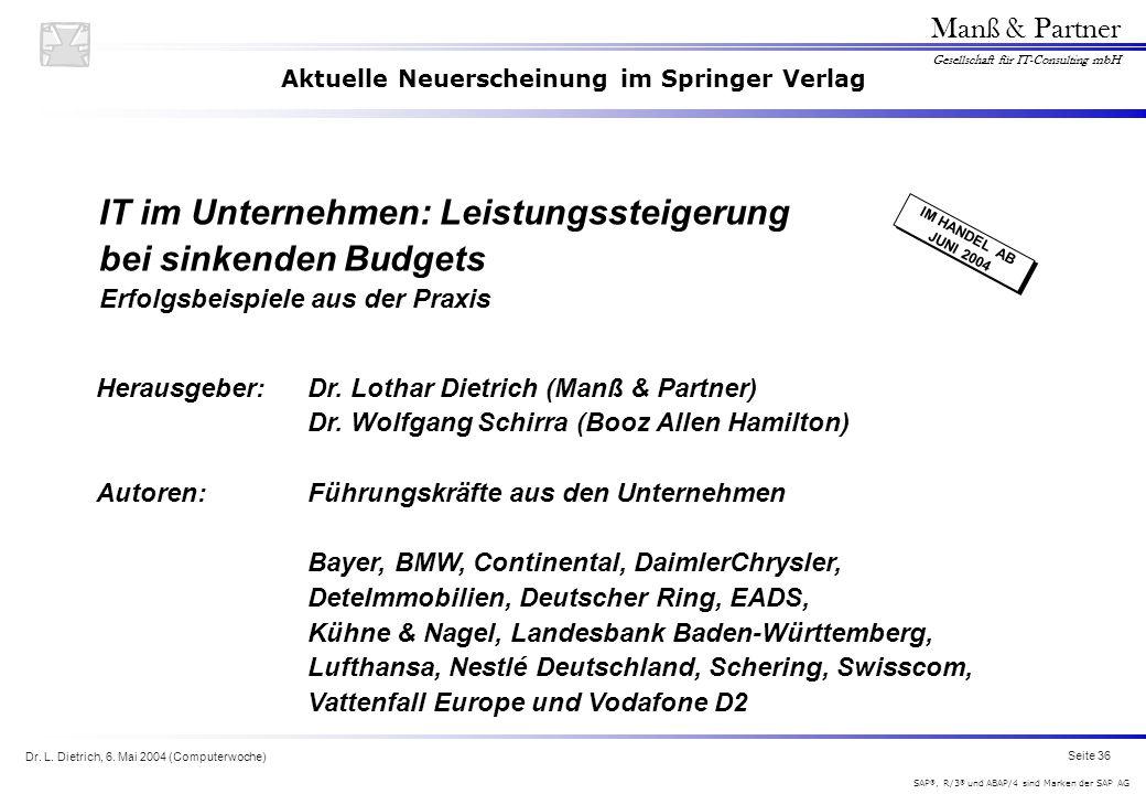 Dr. L. Dietrich, 6. Mai 2004 (Computerwoche) Seite 36 Manß & Partner Gesellschaft für IT-Consulting mbH SAP ®, R/3 ® und ABAP/4 sind Marken der SAP AG