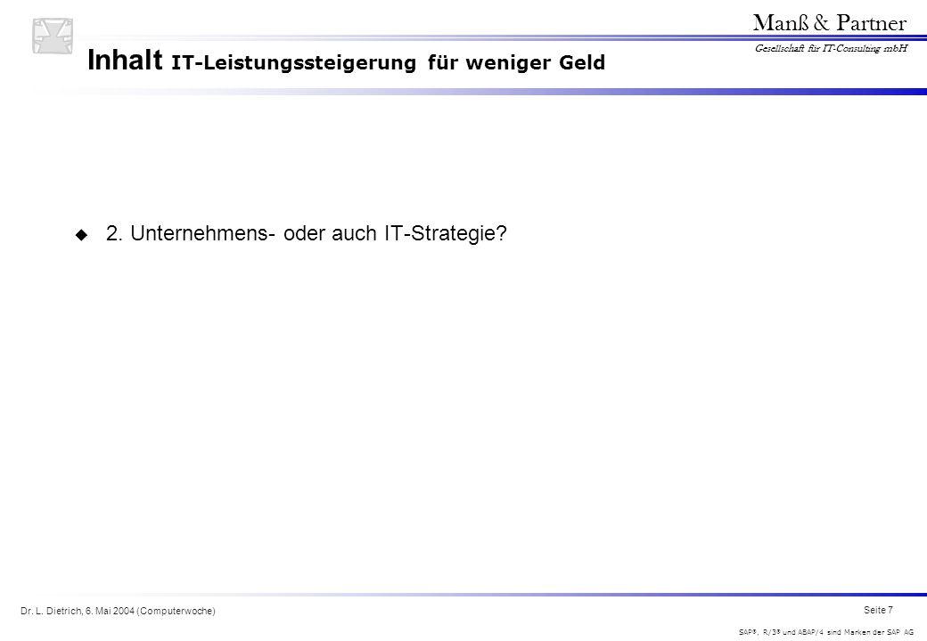 Dr. L. Dietrich, 6. Mai 2004 (Computerwoche) Seite 7 Manß & Partner Gesellschaft für IT-Consulting mbH SAP ®, R/3 ® und ABAP/4 sind Marken der SAP AG
