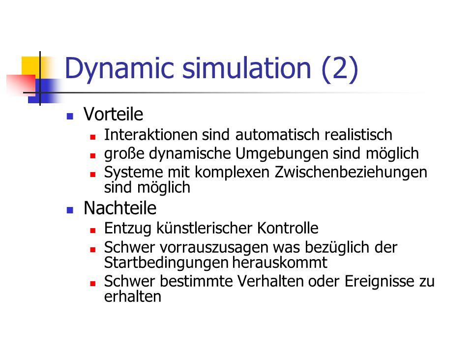 Dynamic simulation (2) Vorteile Interaktionen sind automatisch realistisch große dynamische Umgebungen sind möglich Systeme mit komplexen Zwischenbezi