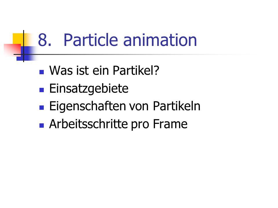 8.Particle animation Was ist ein Partikel? Einsatzgebiete Eigenschaften von Partikeln Arbeitsschritte pro Frame