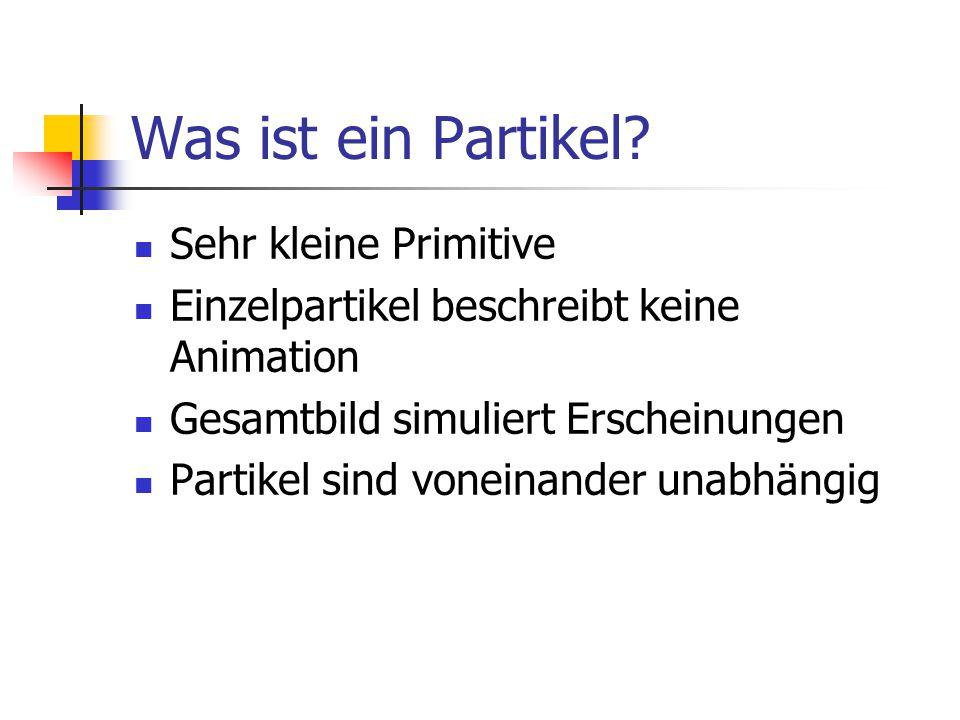 Was ist ein Partikel? Sehr kleine Primitive Einzelpartikel beschreibt keine Animation Gesamtbild simuliert Erscheinungen Partikel sind voneinander una