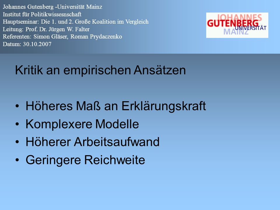 Kritik an empirischen Ansätzen Höheres Maß an Erklärungskraft Komplexere Modelle Höherer Arbeitsaufwand Geringere Reichweite Johannes Gutenberg -Unive