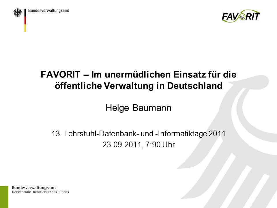 13. Lehrstuhl-Datenbank- und -Informatiktage 2011 23.09.2011, 7:90 Uhr FAVORIT – Im unermüdlichen Einsatz für die öffentliche Verwaltung in Deutschlan