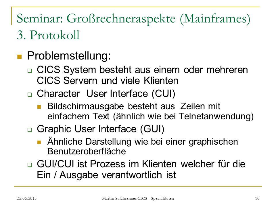 25.06.2015 Martin Salzbrenner CICS - Spezialitäten 10 Seminar: Großrechneraspekte (Mainframes) 3. Protokoll Problemstellung:  CICS System besteht aus
