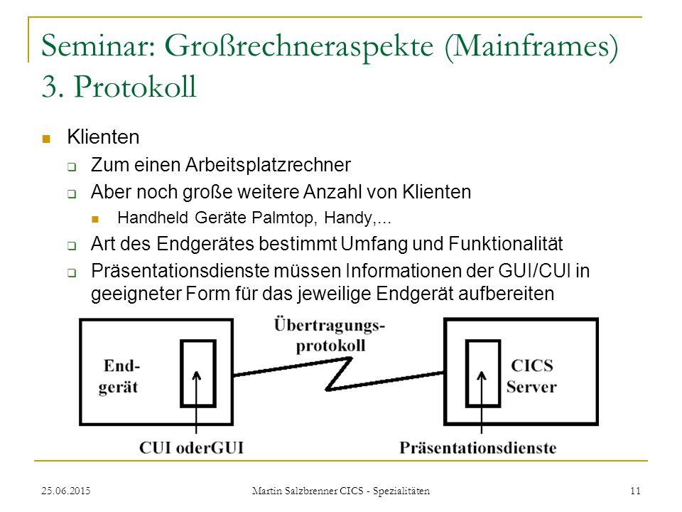 25.06.2015 Martin Salzbrenner CICS - Spezialitäten 11 Seminar: Großrechneraspekte (Mainframes) 3. Protokoll Klienten  Zum einen Arbeitsplatzrechner 