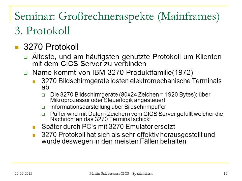 25.06.2015 Martin Salzbrenner CICS - Spezialitäten 12 Seminar: Großrechneraspekte (Mainframes) 3. Protokoll 3270 Protokoll  Älteste, und am häufigste