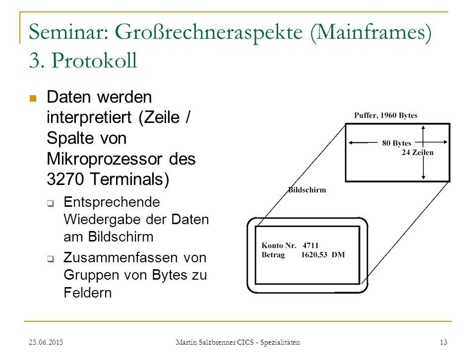 25.06.2015 Martin Salzbrenner CICS - Spezialitäten 13 Seminar: Großrechneraspekte (Mainframes) 3. Protokoll Daten werden interpretiert (Zeile / Spalte